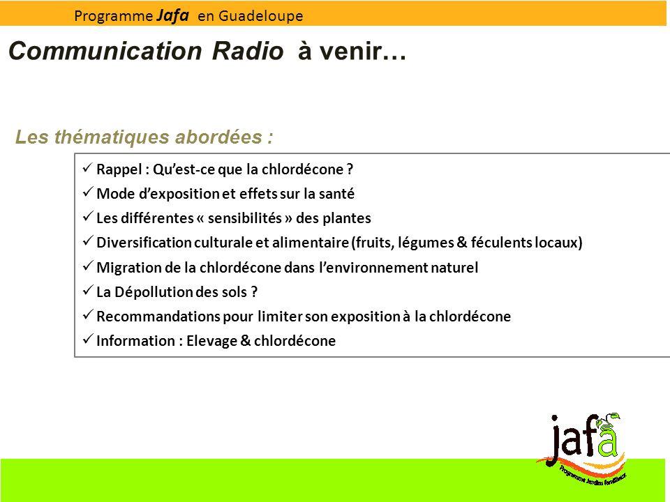 Programme Jafa en Guadeloupe Communication Radio à venir… Les thématiques abordées : Rappel : Quest-ce que la chlordécone ? Mode dexposition et effets