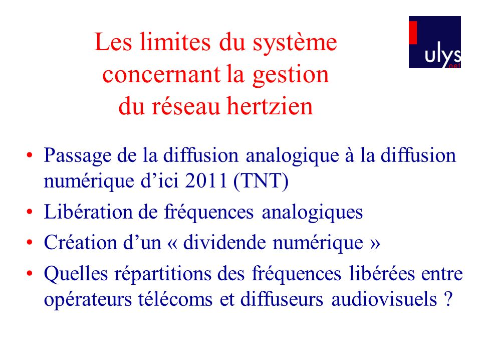 Les limites du système concernant la gestion du réseau hertzien Passage de la diffusion analogique à la diffusion numérique dici 2011 (TNT) Libération