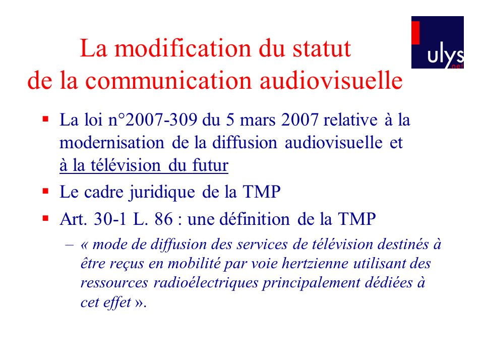 La modification du statut de la communication audiovisuelle La loi n°2007-309 du 5 mars 2007 relative à la modernisation de la diffusion audiovisuelle