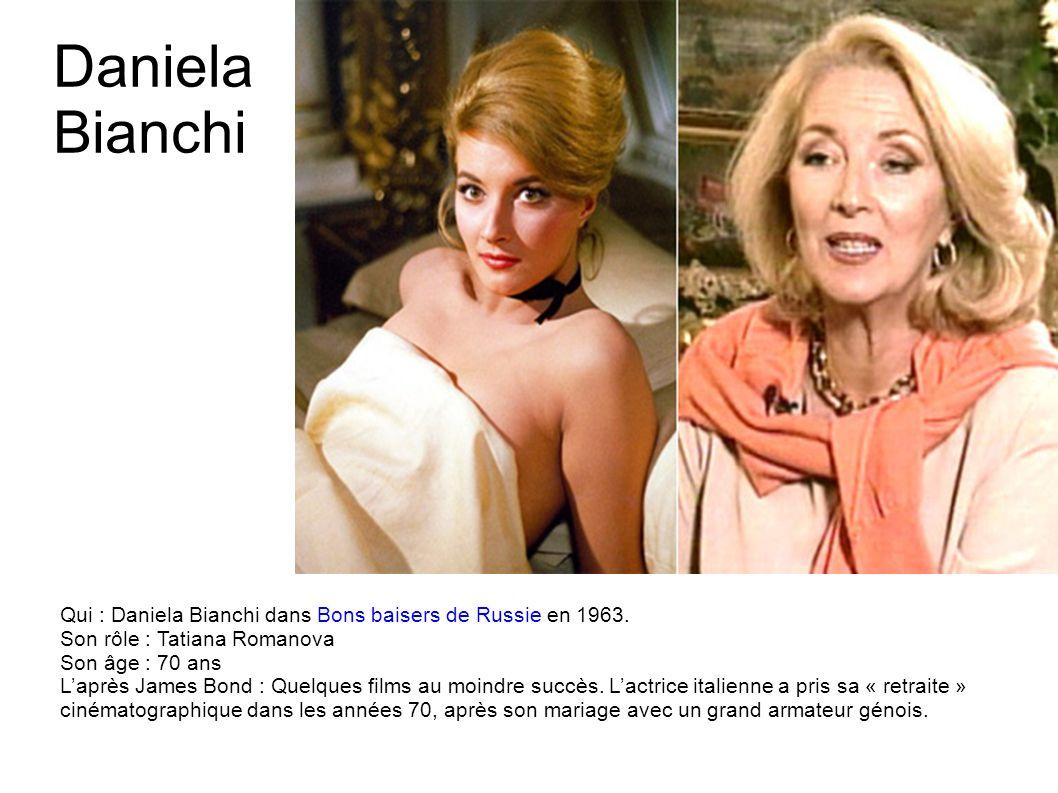 Ursula Andress Qui : Ursula Andress dans James Bond 007 contre Dr No en 1962. Son rôle : Honey Ryder Son âge : 76 ans Laprès James Bond : Une brillant