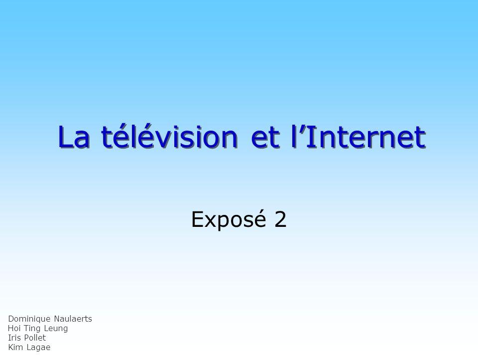 © DN La télévision et lInternet Exposé 2 Dominique Naulaerts Hoi Ting Leung Iris Pollet Kim Lagae