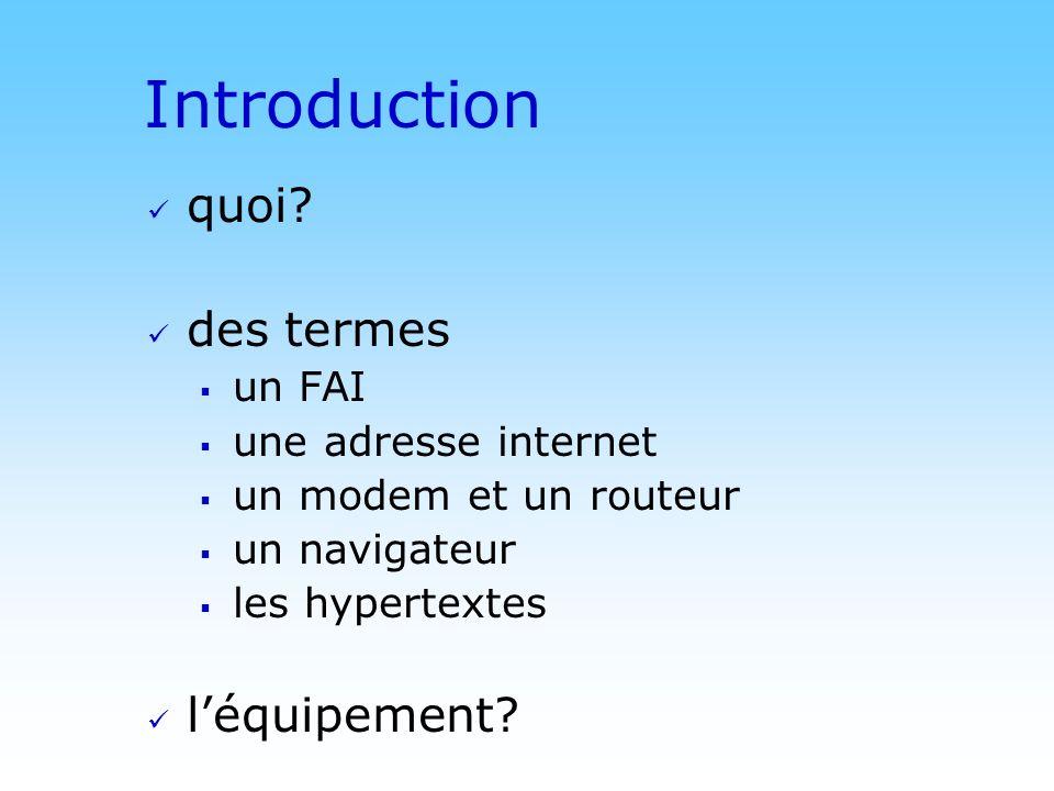 © DN Introduction quoi? des termes un FAI une adresse internet un modem et un routeur un navigateur les hypertextes léquipement?