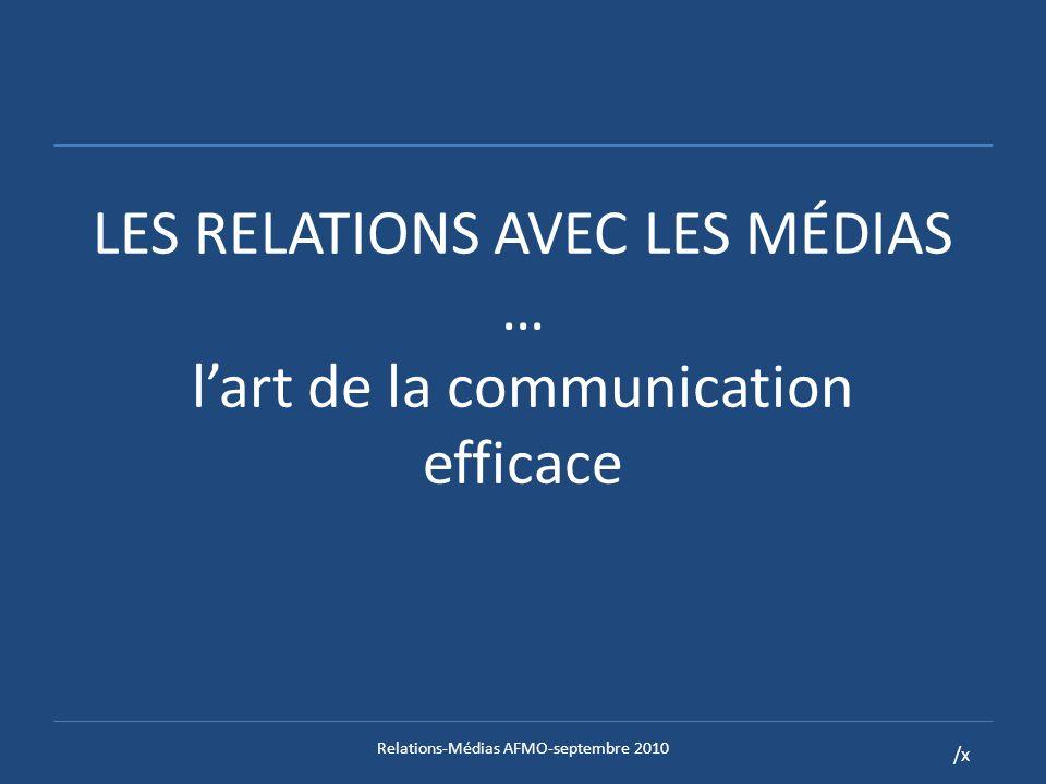/x LES RELATIONS AVEC LES MÉDIAS 1.Paysage médiatique francophone 2.Caractéristiques, fonctionnement 3.Relations (médias -> vous, vous -> médias) 4.Questions Relations-MédiasAFMO-septembre 2010