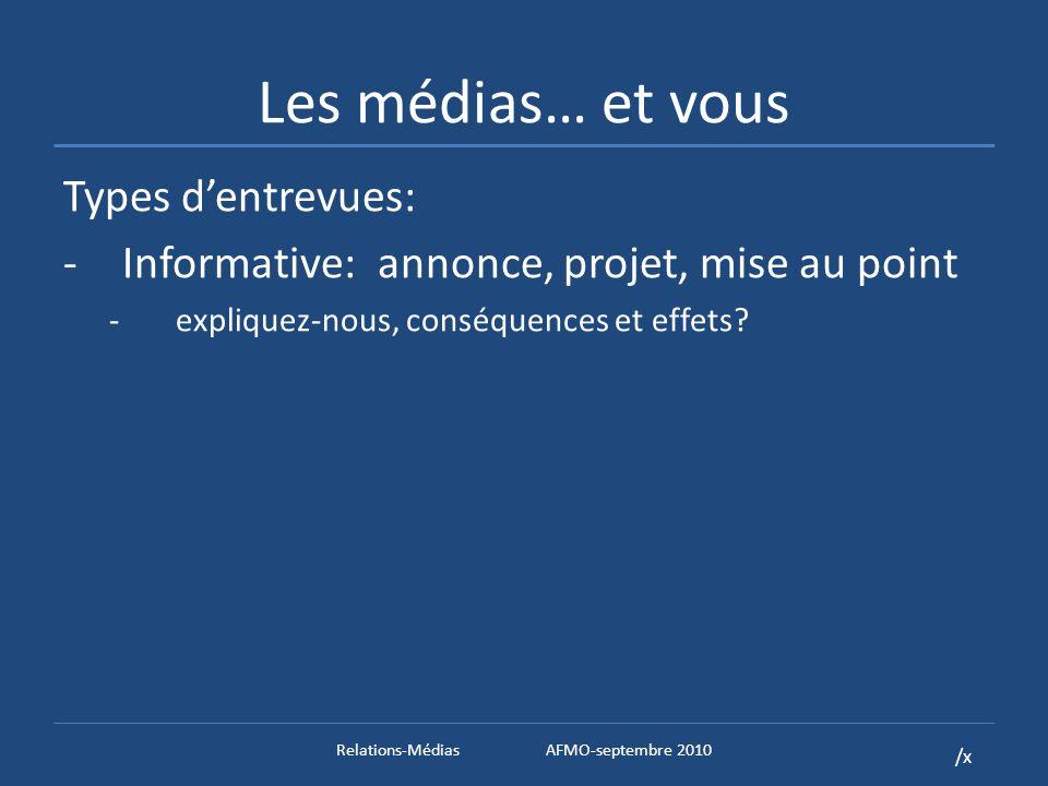 /x Les médias… et vous Types dentrevues: -Informative:annonce, projet, mise au point - expliquez-nous, conséquences et effets.
