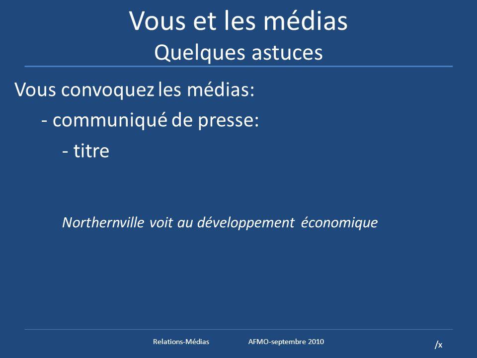 /x Vous et les médias Quelques astuces Vous convoquez les médias: - communiqué de presse: - titre Northernville voit au développement économique Relations-MédiasAFMO-septembre 2010