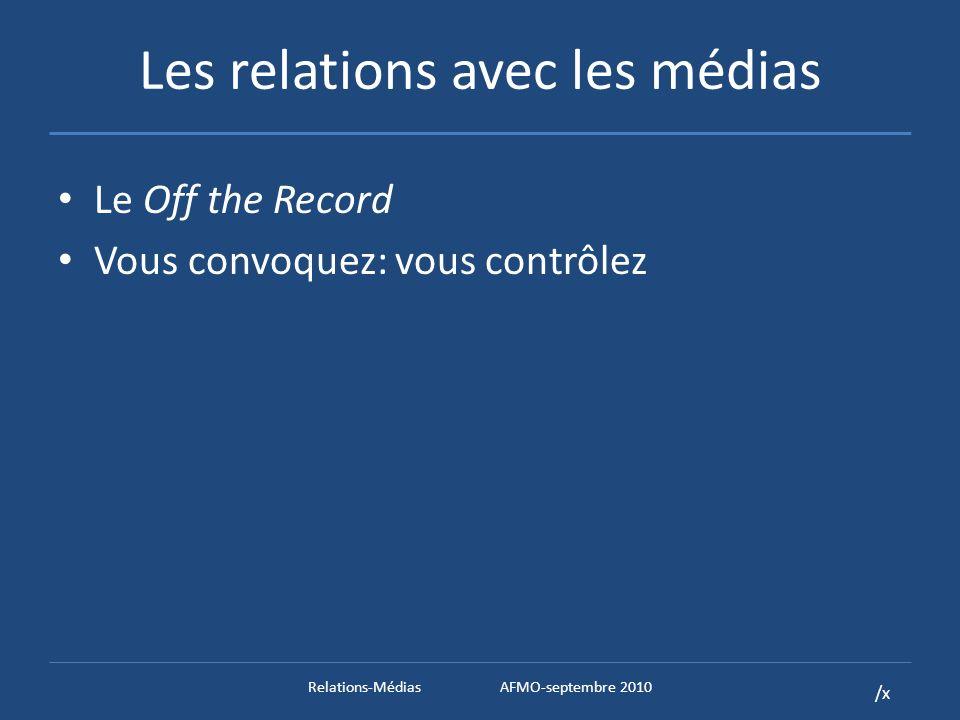 /x Les relations avec les médias Le Off the Record Vous convoquez: vous contrôlez Relations-MédiasAFMO-septembre 2010