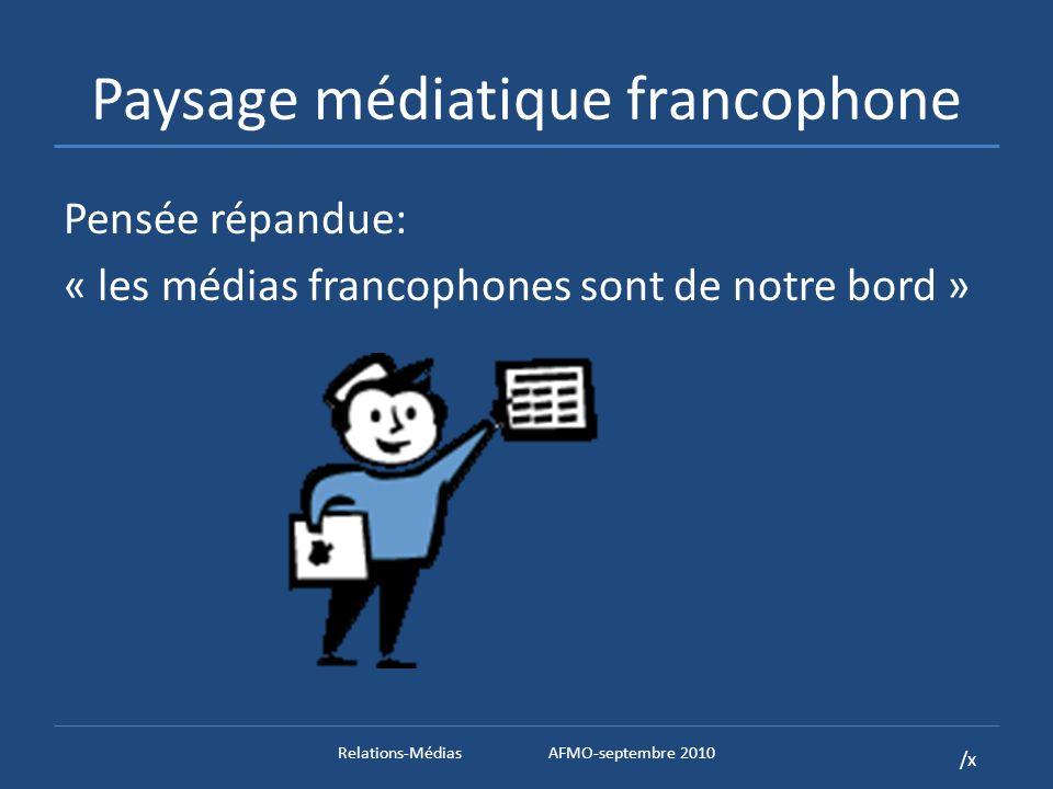 /x Paysage médiatique francophone Pensée répandue: « les médias francophones sont de notre bord » Relations-MédiasAFMO-septembre 2010
