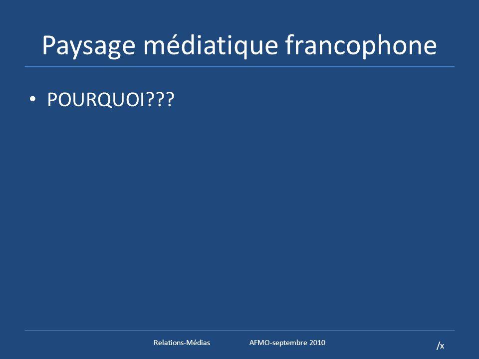 /x Paysage médiatique francophone POURQUOI Relations-MédiasAFMO-septembre 2010