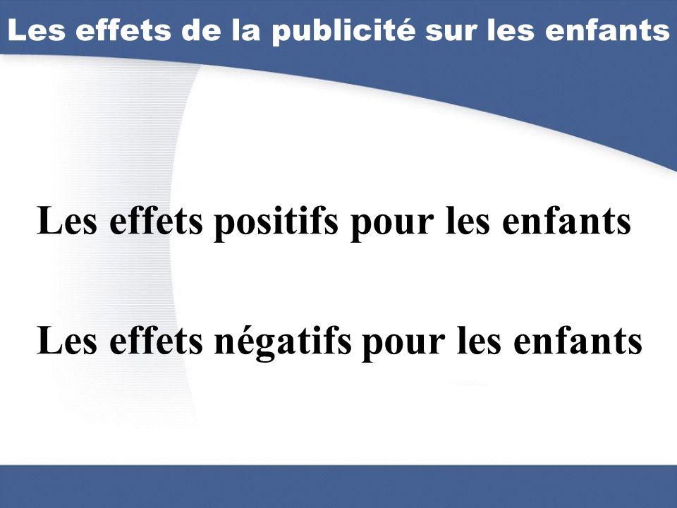 Les effets de la publicité sur les enfants Les effets positifs pour les enfants Les effets négatifs pour les enfants