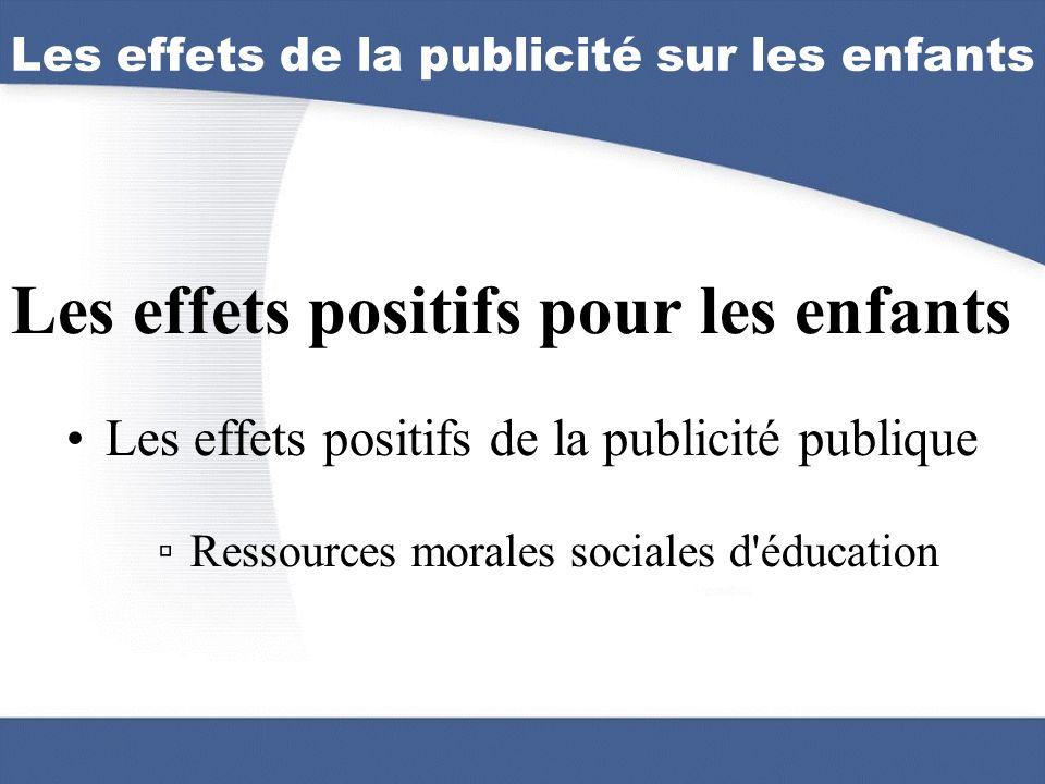 Les effets positifs pour les enfants Les effets positifs de la publicité publique Ressources morales sociales d'éducation