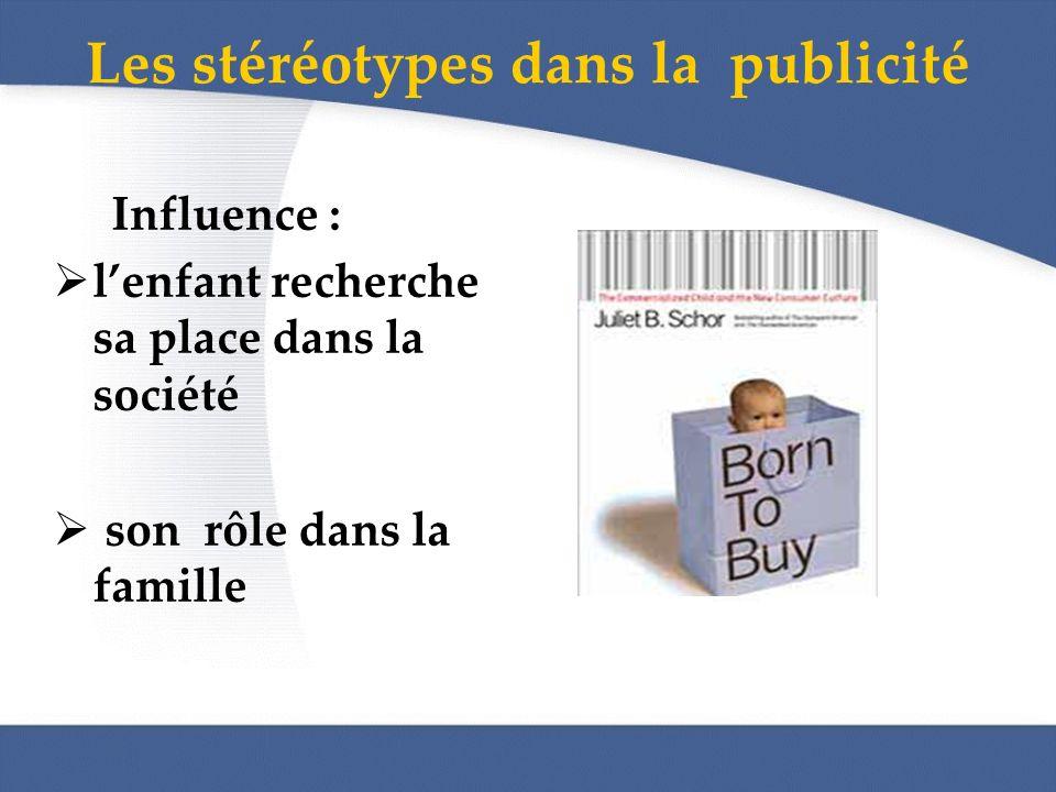 Les stéréotypes dans la publicité Influence : lenfant recherche sa place dans la société son rôle dans la famille