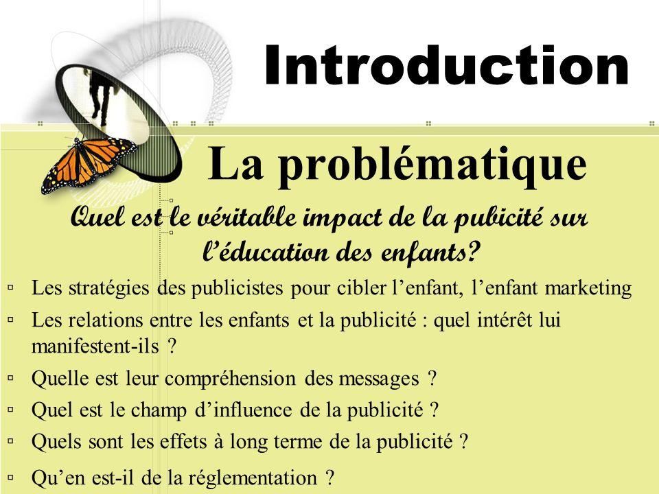 Introduction La problématique Quel est le véritable impact de la pubicité sur léducation des enfants? Les stratégies des publicistes pour cibler lenfa