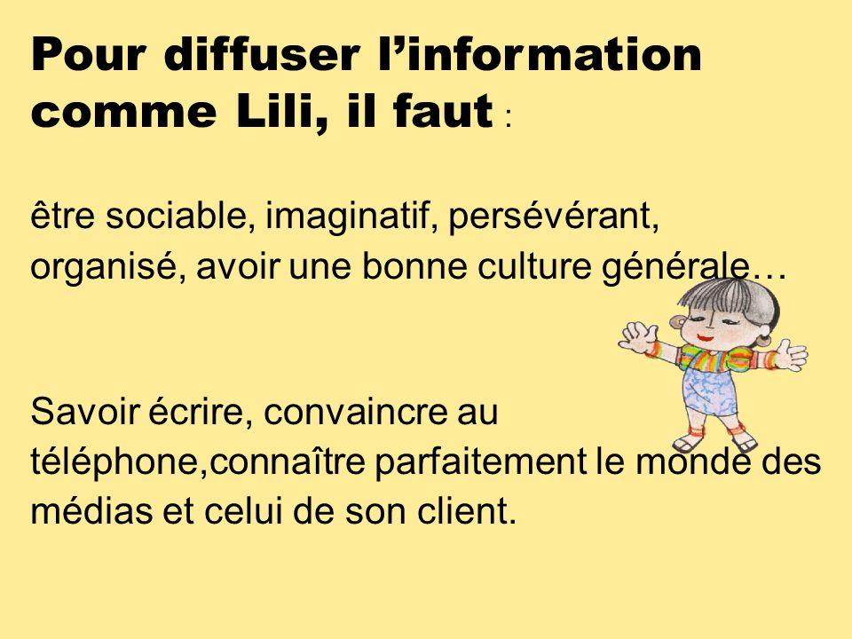 Pour diffuser linformation, Lili organise: Des conférences de presse Des petits déjeuners de presse Des cocktails Des journées portes ouvertes Des congrès Des voyages de presse