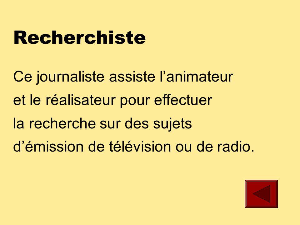 Réalisateur Ce journaliste est responsable de la réalisation dun film, dune émission de télévision ou de radio.