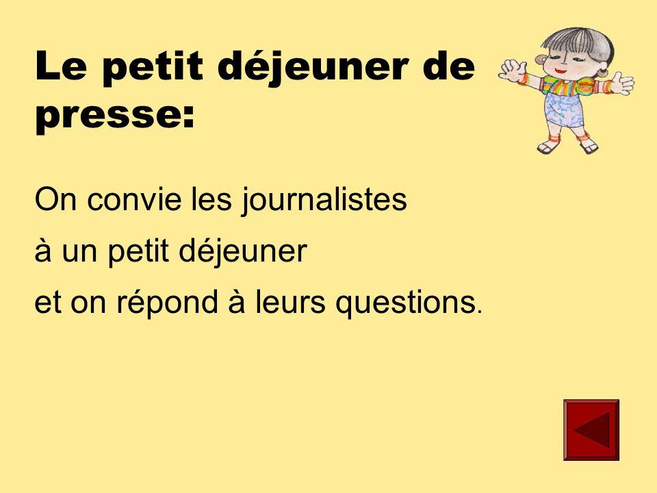 La conférence de presse: Cest une réunion au cours de laquelle une ou plusieurs personnalités répondent aux questions des journalistes.