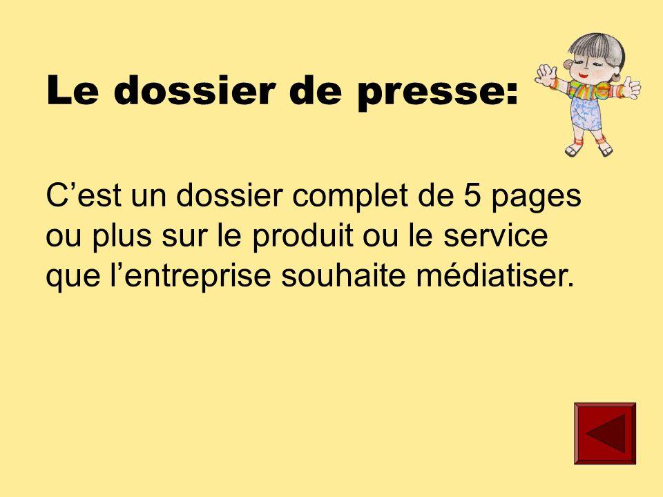 Le communiqué de presse: Cest un feuillet destiné aux journalistes qui présente le client et répond aux questions de base: Qui parle.