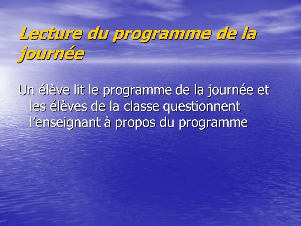 Lecture du programme de la journée Un élève lit le programme de la journée et les élèves de la classe questionnent lenseignant à propos du programme