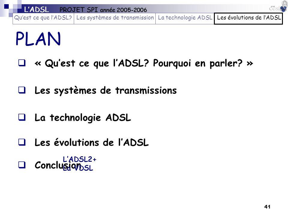 41 PLAN La technologie ADSL Les évolutions de lADSL « Quest ce que lADSL? Pourquoi en parler? » Les systèmes de transmissions Conclusion LADSL2+ La VD