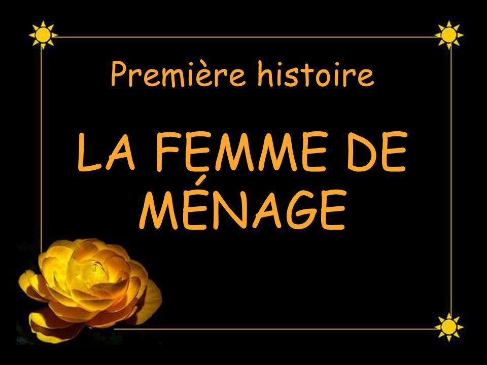 Première histoire LA FEMME DE MÉNAGE