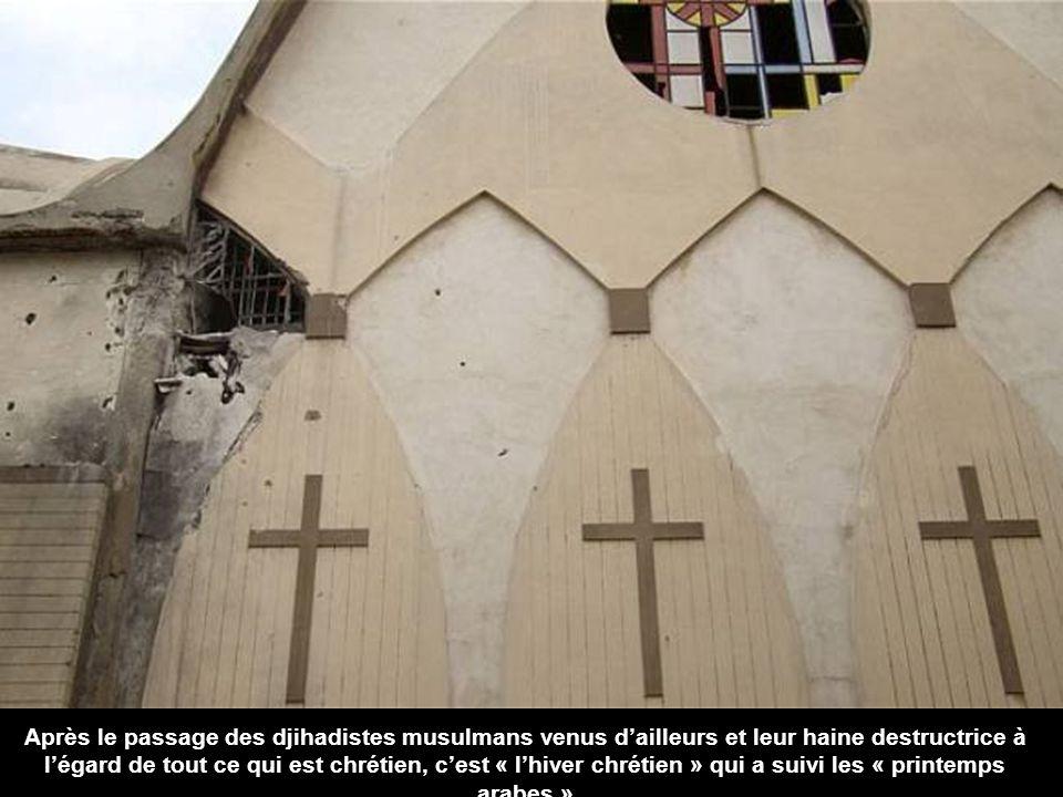 Après le passage des djihadistes musulmans venus dailleurs et leur haine destructrice à légard de tout ce qui est chrétien, cest « lhiver chrétien » qui a suivi les « printemps arabes »
