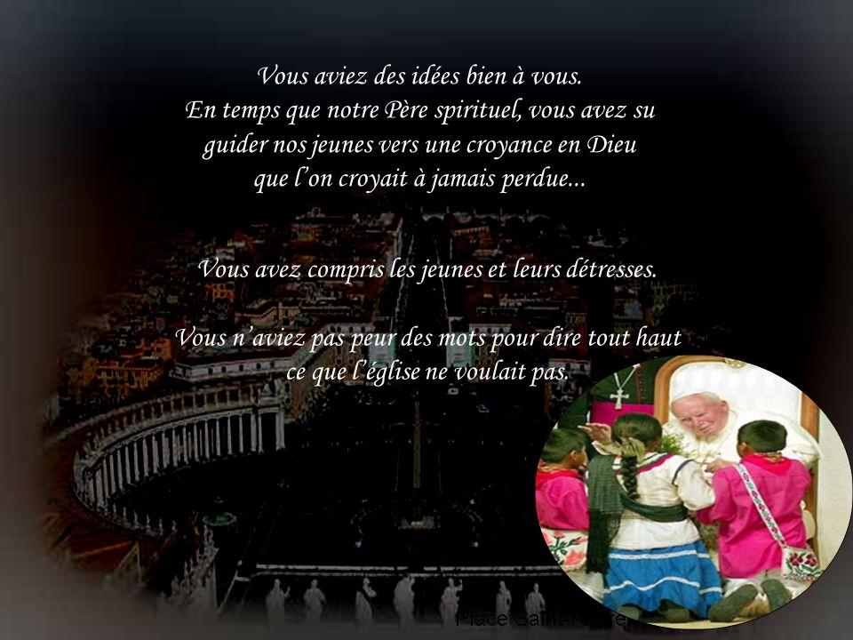 Moi je veux vous rendre hommage Saint Père Jean Paul TT car vous avez été un homme de foi. Vous nous avez appris l'humilité, le pardon, le respect de