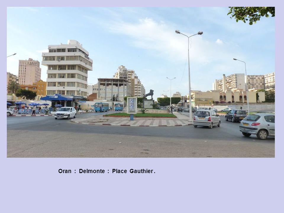 Oran : 1 ère Partie Delmonte : Le Lion place Gauthier..