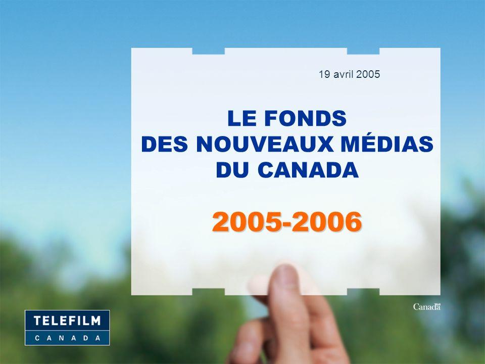 2005-2006 LE FONDS DES NOUVEAUX MÉDIAS DU CANADA 2005-2006 19 avril 2005
