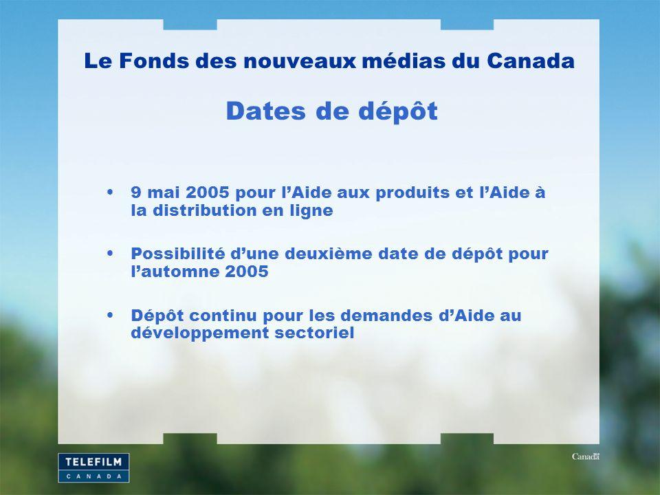 9 mai 2005 pour lAide aux produits et lAide à la distribution en ligne Possibilité dune deuxième date de dépôt pour lautomne 2005 Dépôt continu pour l