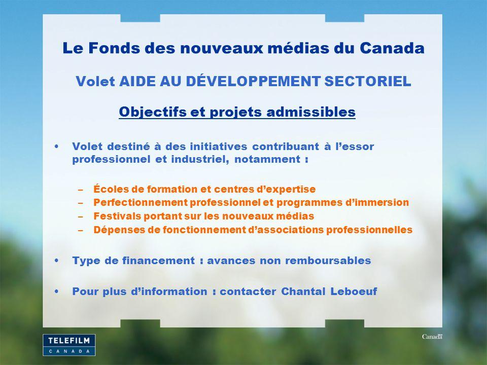 Le Fonds des nouveaux médias du Canada Volet AIDE AU DÉVELOPPEMENT SECTORIEL Volet destiné à des initiatives contribuant à lessor professionnel et ind