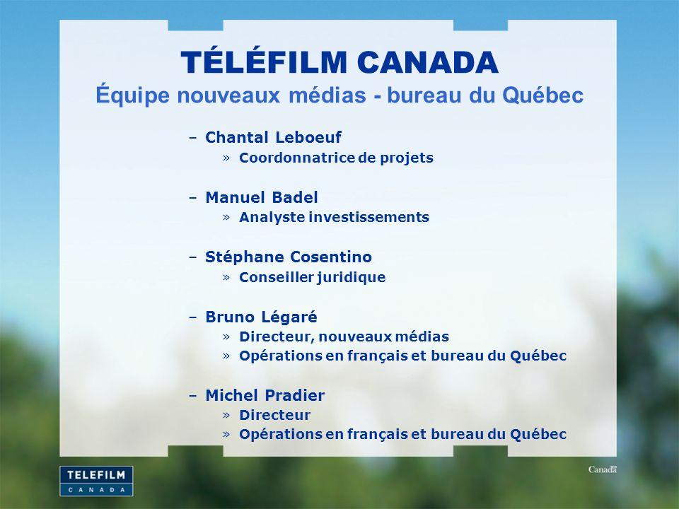 TÉLÉFILM CANADA Équipe nouveaux médias - bureau du Québec –Chantal Leboeuf »Coordonnatrice de projets –Manuel Badel »Analyste investissements –Stéphan