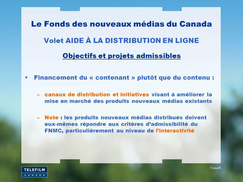 Le Fonds des nouveaux médias du Canada Volet AIDE À LA DISTRIBUTION EN LIGNE Financement du « contenant » plutôt que du contenu : –canaux de distribut