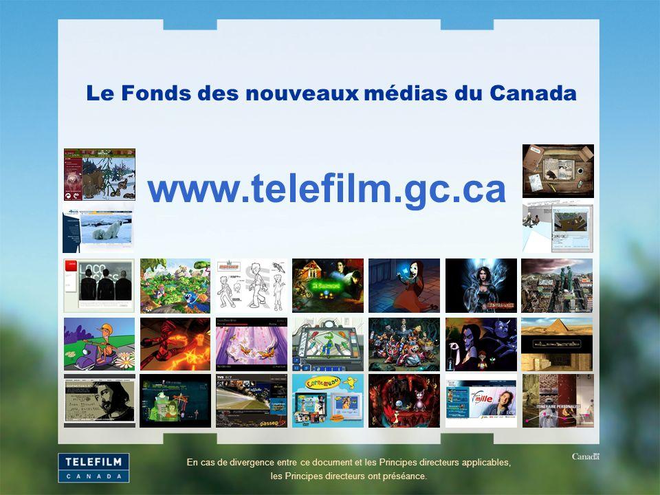 Le Fonds des nouveaux médias du Canada www.telefilm.gc.ca En cas de divergence entre ce document et les Principes directeurs applicables, les Principe