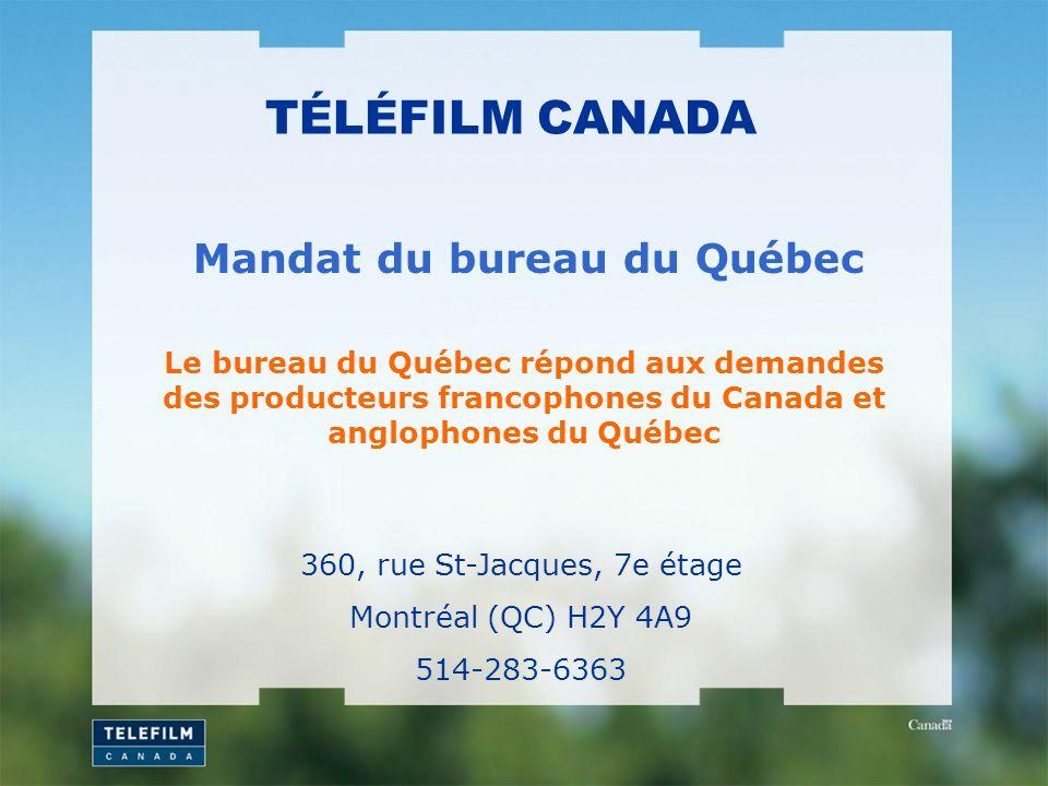 TÉLÉFILM CANADA Le bureau du Québec répond aux demandes des producteurs francophones du Canada et anglophones du Québec Mandat du bureau du Québec 360