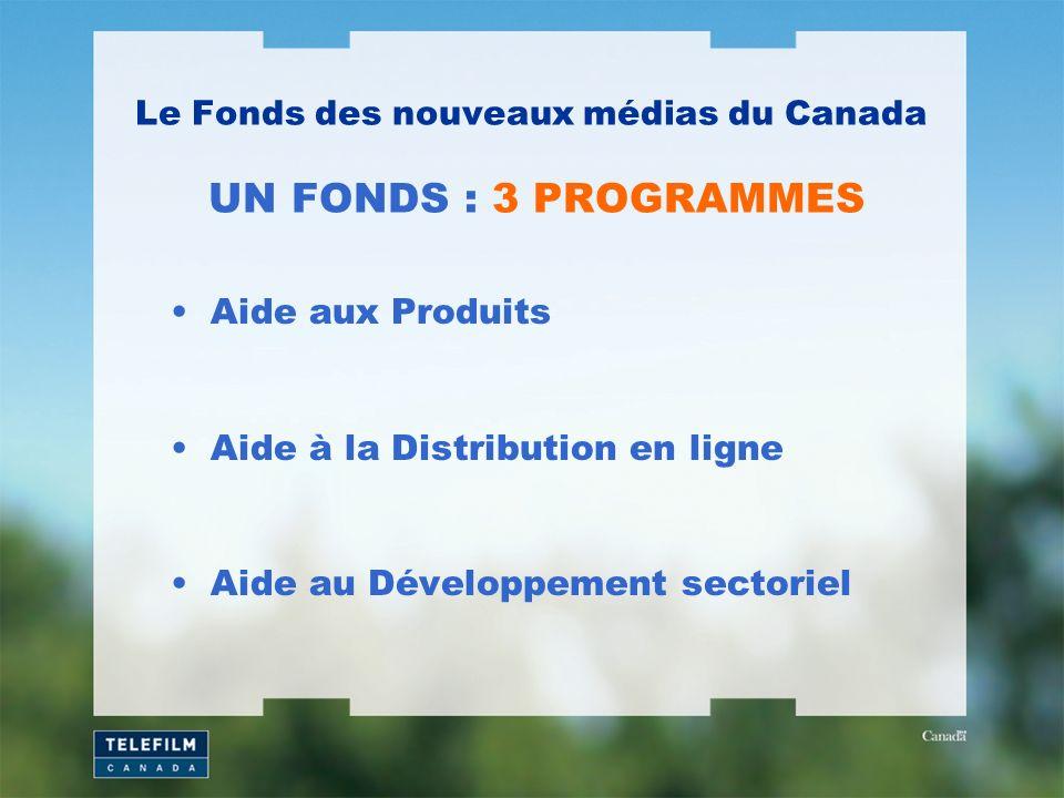 Le Fonds des nouveaux médias du Canada UN FONDS : 3 PROGRAMMES Aide aux Produits Aide à la Distribution en ligne Aide au Développement sectoriel