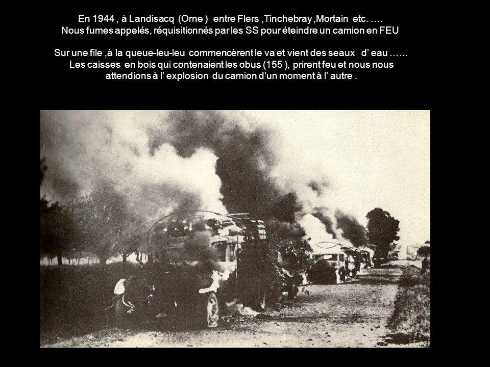 En complément En 1944, à Landisacq (Orne ) entre Flers,Tinchebray,Mortain etc.