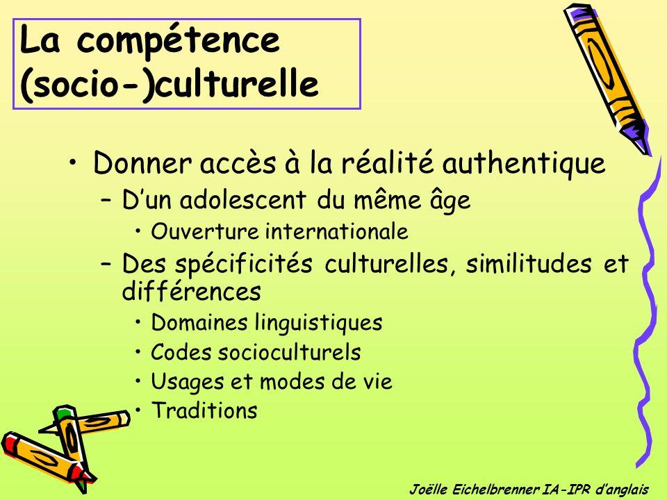 Donner accès à la réalité authentique –Dun adolescent du même âge Ouverture internationale –Des spécificités culturelles, similitudes et différences D