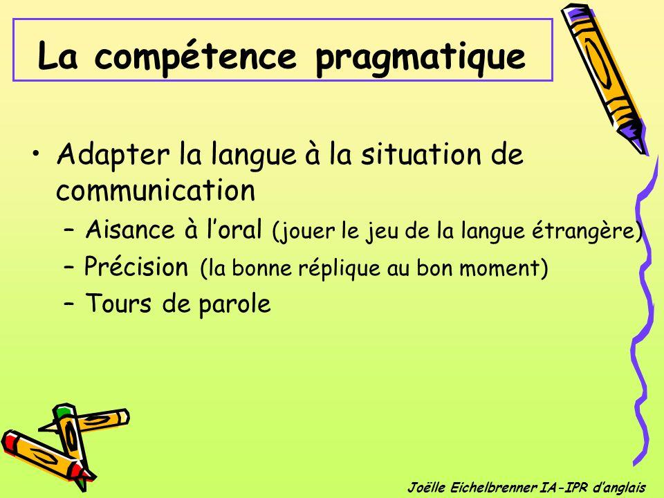 La compétence pragmatique Adapter la langue à la situation de communication –Aisance à loral (jouer le jeu de la langue étrangère) –Précision (la bonn
