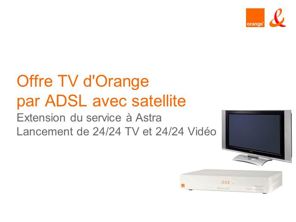 Offre TV d'Orange par ADSL avec satellite Extension du service à Astra Lancement de 24/24 TV et 24/24 Vidéo