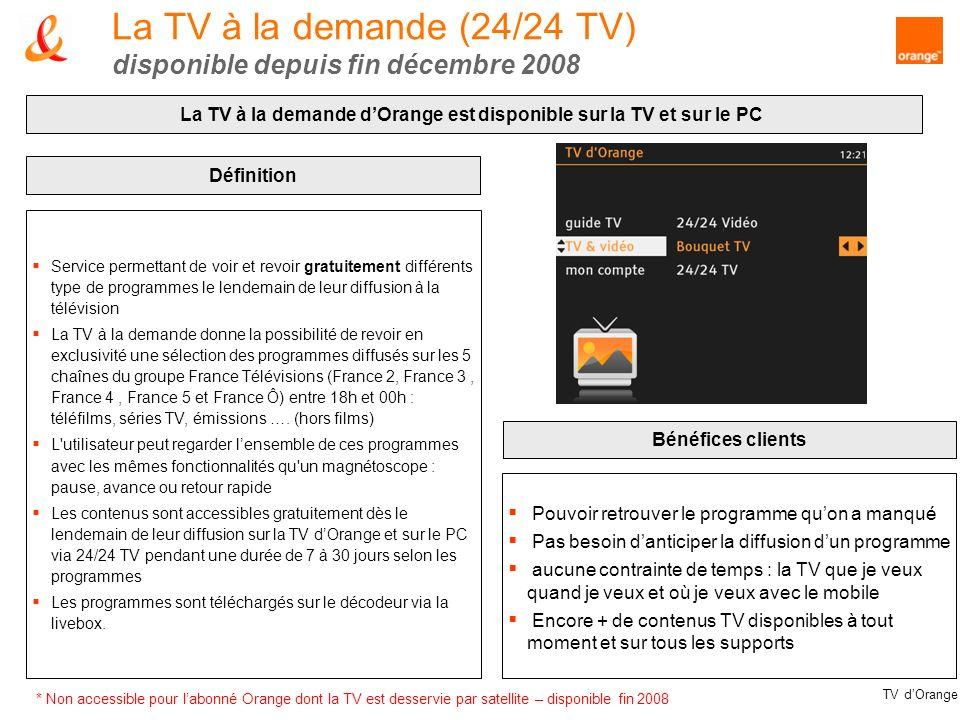 TV dOrange La TV à la demande (24/24 TV) disponible depuis fin décembre 2008 La TV à la demande dOrange est disponible sur la TV et sur le PC Bénéfice