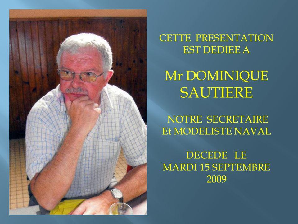 CETTE PRESENTATION EST DEDIEE A Mr DOMINIQUE SAUTIERE NOTRE SECRETAIRE Et MODELISTE NAVAL DECEDE LE MARDI 15 SEPTEMBRE 2009