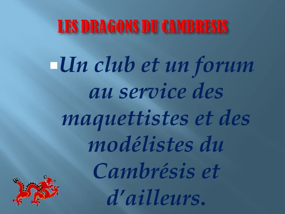 Un club et un forum au service des maquettistes et des modélistes du Cambrésis et dailleurs.