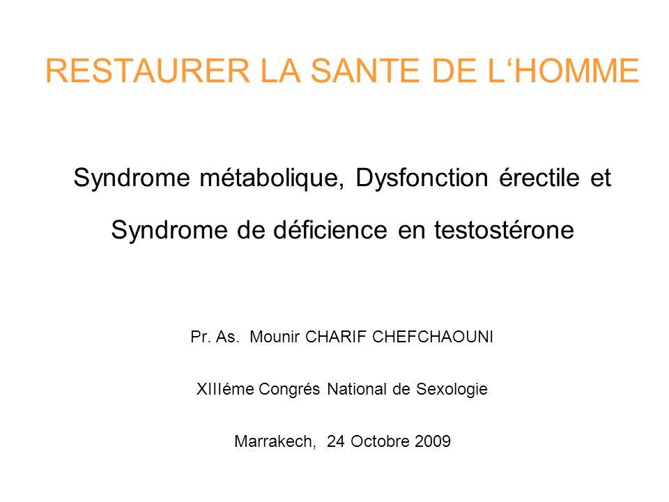 RESTAURER LA SANTE DE LHOMME Syndrome métabolique, Dysfonction érectile et Syndrome de déficience en testostérone Pr. As. Mounir CHARIF CHEFCHAOUNI XI