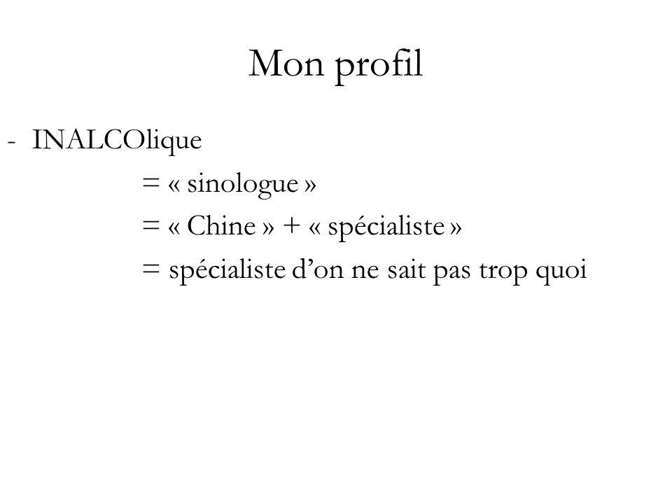 Mon profil -INALCOlique = « sinologue » = « Chine » + « spécialiste » = spécialiste don ne sait pas trop quoi