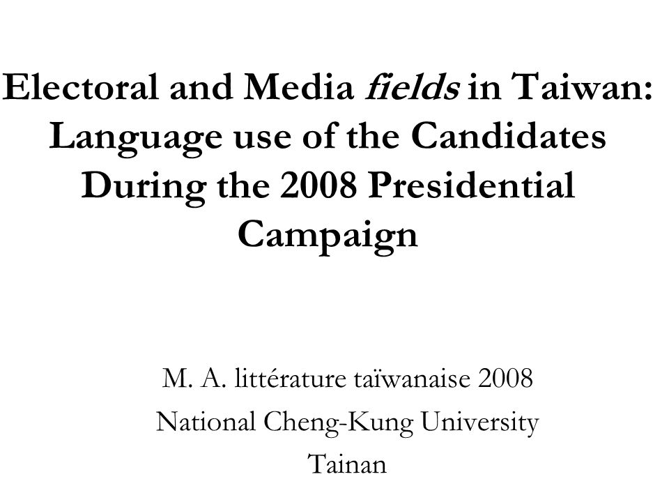 Electoral and Media fields in Taiwan: Language use of the Candidates During the 2008 Presidential Campaign M. A. littérature taïwanaise 2008 National