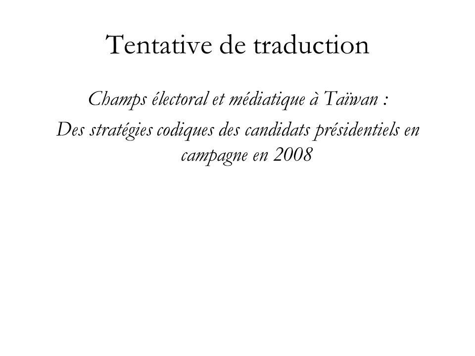 Tentative de traduction Champs électoral et médiatique à Taïwan : Des stratégies codiques des candidats présidentiels en campagne en 2008