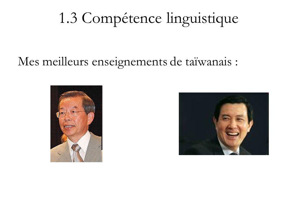 1.3 Compétence linguistique Mes meilleurs enseignements de taïwanais :