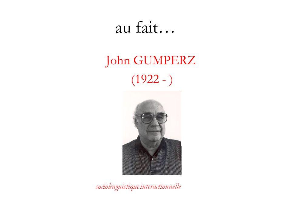 John GUMPERZ (1922 - ) sociolinguistique interactionnelle