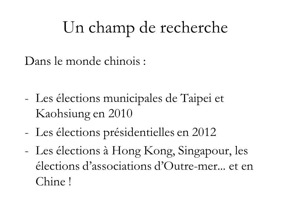 Un champ de recherche Dans le monde chinois : -Les élections municipales de Taipei et Kaohsiung en 2010 -Les élections présidentielles en 2012 -Les élections à Hong Kong, Singapour, les élections dassociations dOutre-mer...