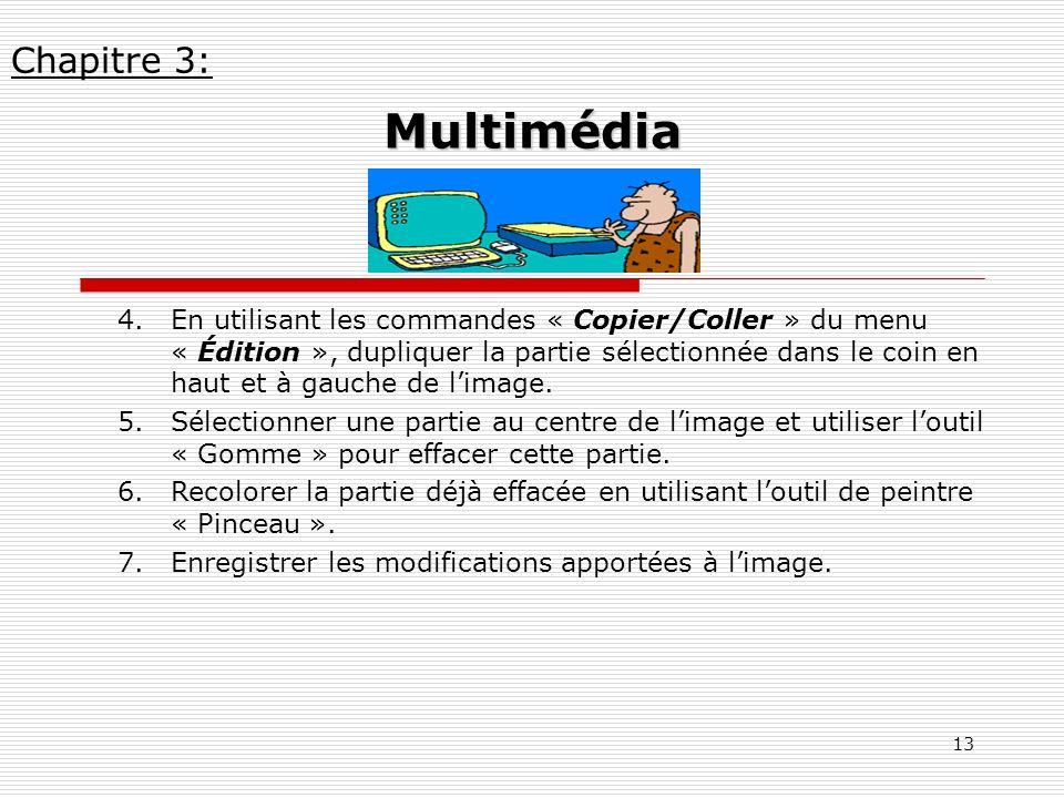 13 4.En utilisant les commandes « Copier/Coller » du menu « Édition », dupliquer la partie sélectionnée dans le coin en haut et à gauche de limage. 5.