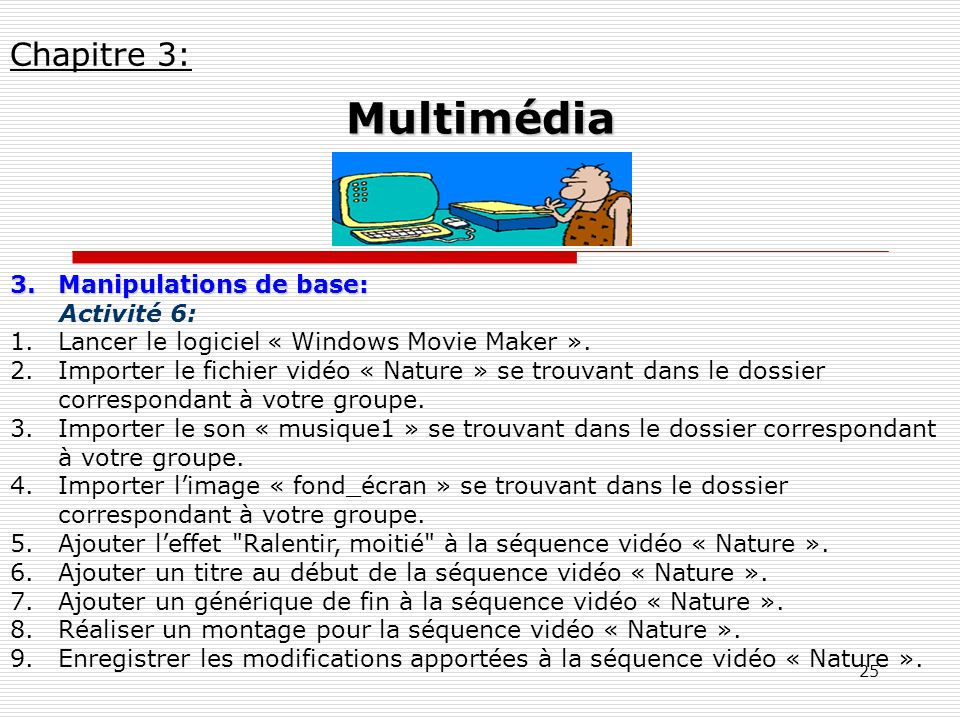 25 3.Manipulations de base: Activité 6: 1.Lancer le logiciel « Windows Movie Maker ».